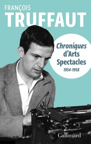 François Truffaut - Chroniques d'Arts-Spectacles (1954-1958).