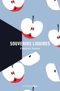 François Turcot - Souvenirs liquides.