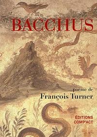 François Turner - Bacchus - Un poème sans fins d'amours.