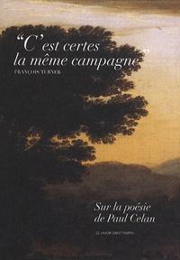 """François Turner - """"C'est certes la même campagne"""" - Sur la poésie de Paul Celan."""