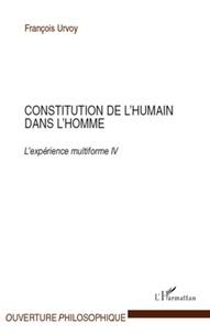 François Urvoy - Constitution de l'humain dans l'homme - L'expérience multiforme Tome 4.