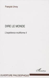 François Urvoy - Dire le monde - L'expérience multiforme Tome 2.