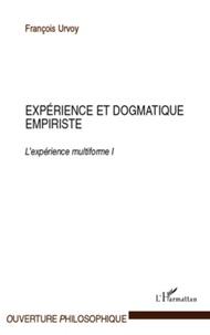 François Urvoy - Expérience et dogmatique empiriste - L'expérience multiforme Tome 1.