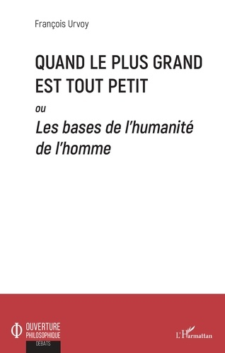 François Urvoy - Quand le plus grand est tout petit - Ou Les bases de l'humanité de l'Homme.