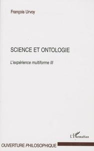 François Urvoy - Science et ontologie - L'expérience multiforme Tome 3.