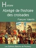 François Valentin - Abrégé de l'histoire des croisades.