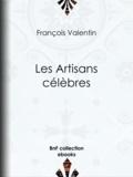 François Valentin - Les Artisans célèbres.