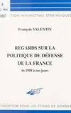 François Valentin - Regards sur la politique de défense de la France de 1958 à nos jours.