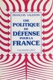 François Valentin - Une politique de défense pour la France.
