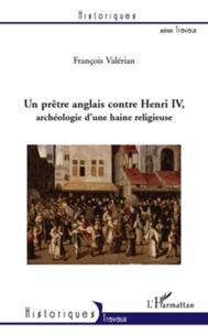 Un prêtre anglais contre Henri IV, archéologie dune haine religieuse.pdf