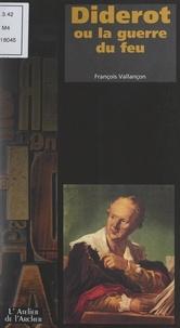 François Vallançon et Catherine Samer - Diderot - Ou La guerre du feu.
