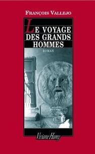 François Vallejo - Le Voyage des grands hommes.