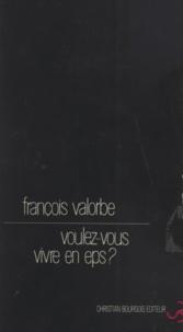 François Valorbe - Voulez-vous vivre en eps ?.