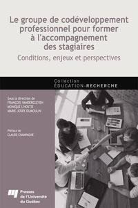 François Vandercleyen et Monique L'Hostie - Le groupe de codéveloppement professionnel pour former à l'accompagnement des stagiaires - Conditions, enjeux et perspectives.