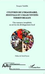 François Vanhille - Cultures de l'imaginaire, festivals et collectivités territoriales - Une ressource inexploitée au service du développement local.
