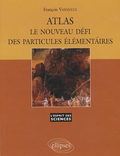 François Vannucci - Atlas, le nouveau défi des particules élémentaires.