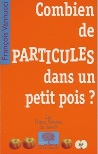 François Vannucci - Combien de particules dans un petit pois ?.