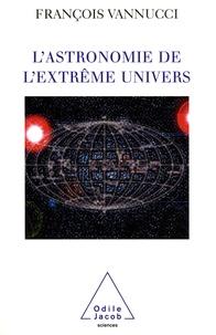 François Vannucci - L'astronomie de l'extrême univers.