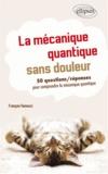 François Vannucci - La mécanique quantique sans douleur - 50 questions/réponses pour mieux comprendre.