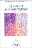 François Vannucci - Le miroir aux neutrinos - Réflexions autour d'une particule fantôme.