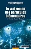François Vannucci - Le vrai roman des particules élémentaires.