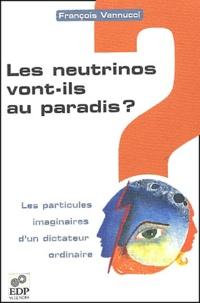 François Vannucci - Les neutrinos vont-ils au paradis ? Les particules imaginaires d'un dictateur ordinaire.
