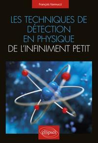 Les techniques de détection en physique de l'infiniment petit - François Vannucci |