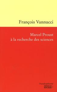 François Vannucci - Marcel Proust à la recherche des sciences.
