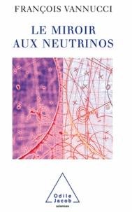 François Vannucci - Miroir aux neutrinos (Le).