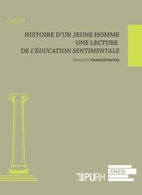 François Vanoosthuyse - Histoire d'un jeune homme - Une lecture de L'éducation sentimentale.