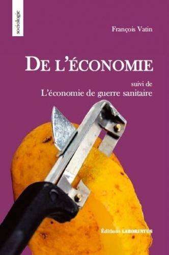 François Vatin - De l'économie - Suivi de L'économie de guerre sanitaire.