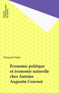 François Vatin - Économie politique et économie naturelle chez Antoine-Augustin Cournot.