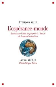 François Vatin - L'espérance-monde - Essais sur l'idée de progrès à l'heure de la mondialisation.