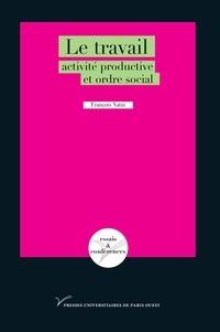 François Vatin - Le travail : activité productive et ordre social.
