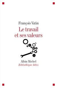 François Vatin - Le travail et ses valeurs.