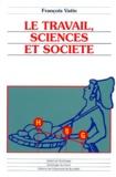 François Vatin - LE TRAVAIL, SCIENCES ET SOCIETE. - Essais d'épistémologie et de sociologie du travail.