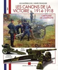 François Vauvillier et Pierre Touzin - Les canons de la Victoire 1914-1918 - Tome 1, L'artillerie de campagne, pièces légères et pièces lourdes.