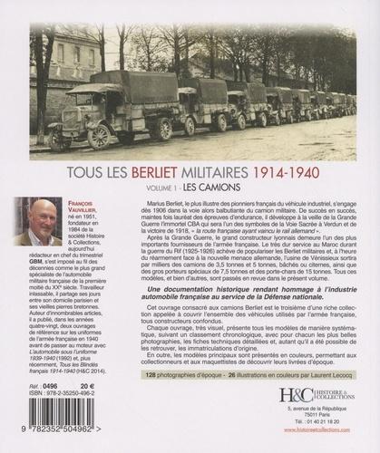 Tous les Berliet militaires 1914-1940. Volume 1, Les camions