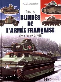François Vauvillier - Tous les blindés de l'armée française - Des origines à 1940.