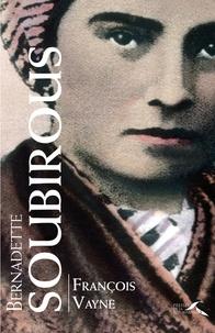 François Vayne - Bernadette Soubirous.