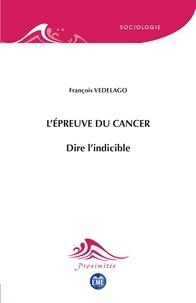 François Vedelago - L'épreuve du cancer - Dire l'indicible.