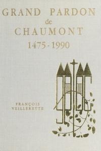 François Veillerette et Claude Abba - Le grand pardon de Chaumont, 1475-1990.