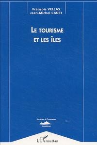 François Vellas et Jean-Michel Cauet - Le tourisme et les îles.