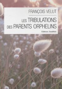 François Velut - Les tribulations des parents orphelins.