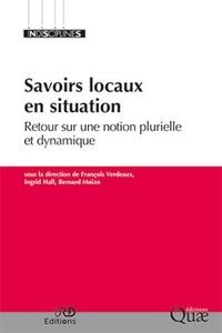 François Verdeaux et Ingrid Hall - Savoirs locaux en situation - Retour sur une notion plurielle et dynamique.