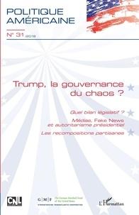 François Vergniolle de Chantal - Politique américaine N° 31/2018 : Trump, la gouvernance du chaos ? - Quel bilan législatif ? Médias, fake news et autoritarisme présidentiel - Les recompositions partisanes.