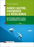 François Vergonjeanne - Aider l'autre, favoriser la résilience - En 10 étapes, avec le cycle du changement de Hudson.