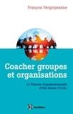 François Vergonjeanne - Coacher groupes et organisations - 2e éd. - La Théorie organisationnelle d'Eric Berne (T.O.B.).