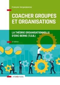 François Vergonjeanne - Coacher les groupes et les organisations avec la Théorie Organisationnelle d'Eric Berne (T.O.B.).