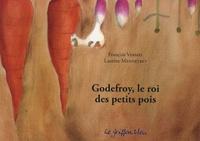 François Vermel et Laurine Mennetret - Godefroy, le roi des petits pois.